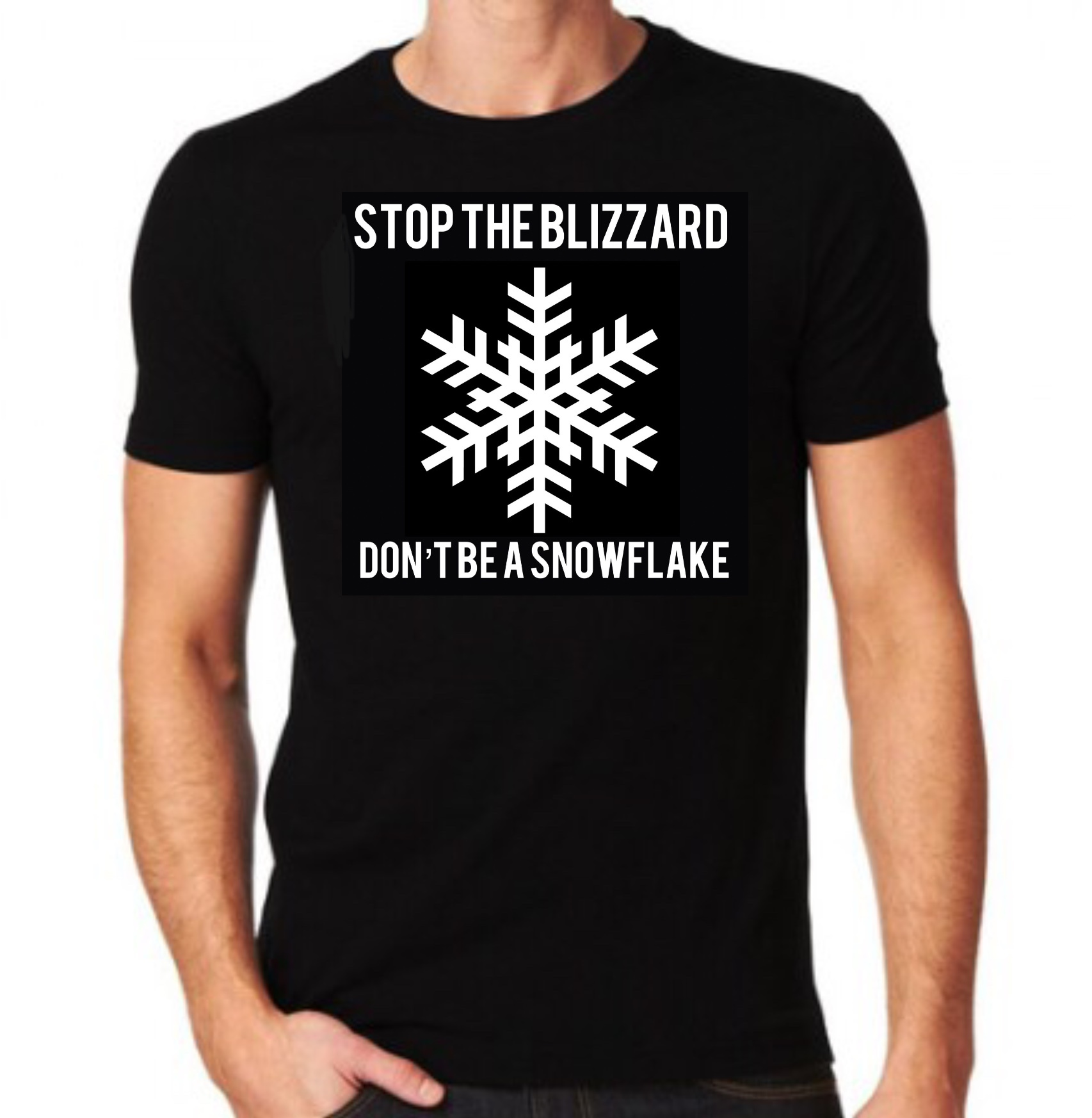 Stop The Blizzard Don T Become A Snowflake Black T Shirt Anti