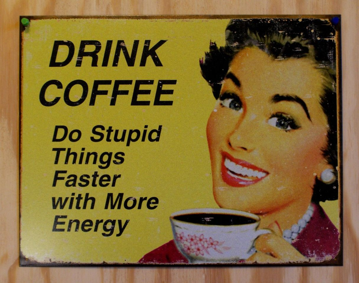 Drink Coffee Do Stupid Things Faster Sign