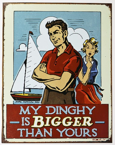 My Dinghy is Bigger Than Yours Tin Metal Sign Sail Boat Fishing Humor Funny E018