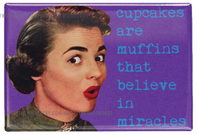 Cupcakes Are Muffins That Believe In Miracles FRIDGE MAGNET Baking Humor Funny
