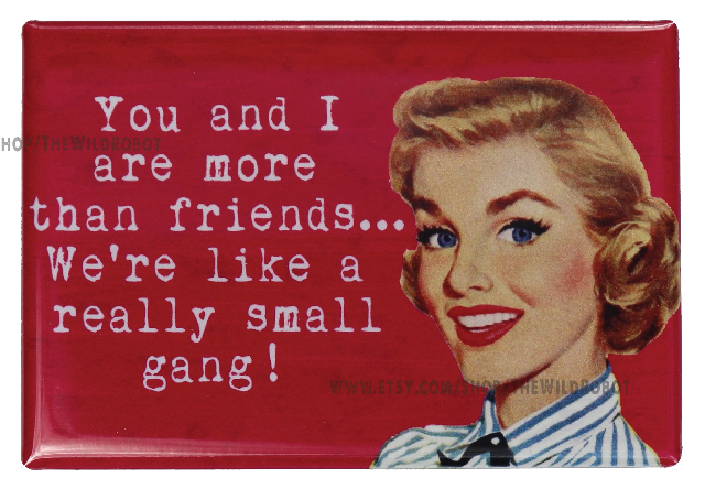 You and I Are More Than Friends FRIDGE MAGNET Funny Meme Wedding BFF Bridesmaid