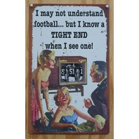 I May Not Understand Football But I Know A Tight End When I See It Tin Sign B115