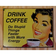 Drink Coffee Do Stupid Things Faster Tin Sign Kitchen Humor Tassimo Keurig