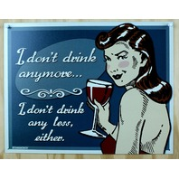 I Dont Drink Anymore I Dont Drink Any Less Tin Sign College Humor Comedy Wine