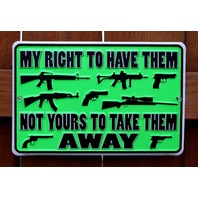 My Right To Have Them Not Yours To Take Away Tin Sign 2nd Amendment Guns Ammo C2