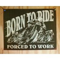 Born To Ride Force To Work Tin Sign Motorcycle Sturgis Daytona Bike Week D100