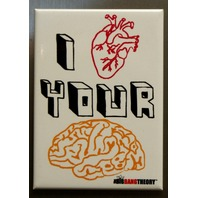 I Love Your Brain The Big Bang Theory Refrigerator FRIDGE MAGNET Sheldon O18