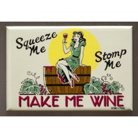 Squeeze Me Stomp Me Make Me Wine Fridge Magnet Kitchen Humor Bar Home Decor C10