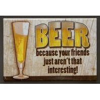 Beer Because Your Friends Arent Interesting Fridge Magnet Bar Humor IPA Brew P10