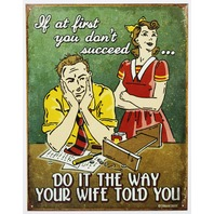 If First You Dont Succeed Do It The Way Your Wife Told You Tin Metal Sign Humor Funny E21