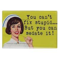 You Cant Fix Stupid But You Can Sedate It Meme FRIDGE MAGNET Nurse Nursing Funny Humor Sarcasm Hospital Medical