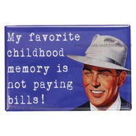 My Favorite Childhood Memory Is Not Paying Bills FRIDGE MAGNET Funny Meme Humor Sarcasm