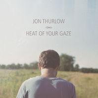 NEW Jon Thurlow - Heat of Your Gaze CD 2012 735885962920