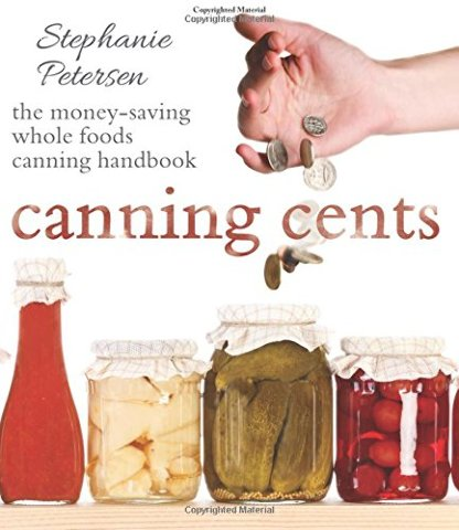 Canning Cents: The Money-saving Whole-foods Canning Handbook