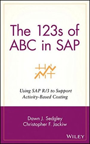 The 123s of ABC in SAP: Using SAP R/3 to Support Activity-Based Costing