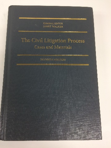 The civil litigation process Cases and Materials 7th edition Janet walker