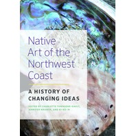 Native Art of the Northwest Coast: A History of Changing Ideas