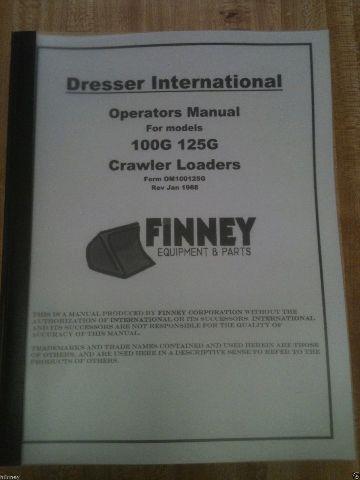 Dresser 100G 125G Operator Maintenance Manual International IH crawler loader