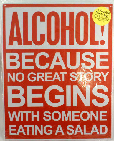 Alcohol Because No Great Story Begins With A Salad Funny Metal Sign