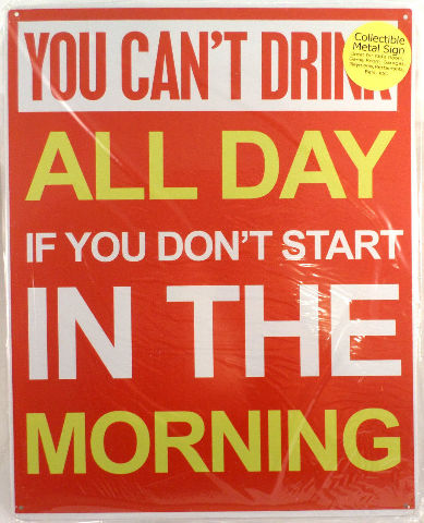You Can'T Drink All Day If You Don'T Start In The Morning Funny Metal Bar Sign