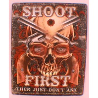 Shoot First, Then Just Don'T Ask Skull And Guns Funny Retro Metal Tin Sign New